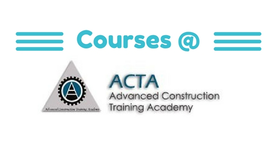 Advanced Construction Training Academy (ACTA) Courses